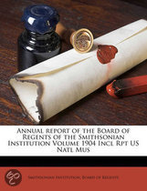 Annual Report of the Board of Regents of the Smithsonian Institution Volume 1904 Incl Rpt Us Natl Mus