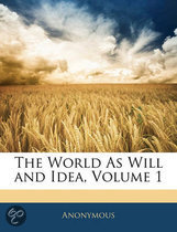 The World As Will And Idea, Volume 1