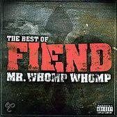 Mr. Whomp Whomp...Best of Fiend