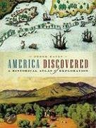 America Discovered: A Historical Atlas of North American Exploration