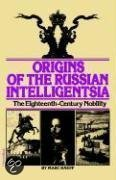 Origins Of The Russian Intelligentsia: The Eighteenth-Century Nobility