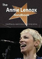 The Annie Lennox Handbook - Everything You Need to Know about Annie Lennox