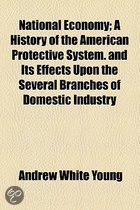 National Economy; A History of the American Protective System. and Its Effects Upon the Several Branches of Domestic Industry
