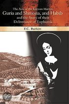 The Acts of the Edessan Martyrs Guria and Shmona, and Habib and the Story of Their Deliverance of Euphemia