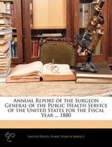Annual Report of the Surgeon General of the Public Health Service of the United States for the Fiscal Year ... 1880