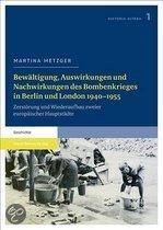 Bewaltigung, Auswirkungen Und Nachwirkungen Des Bombenkrieges in Berlin Und London 1940 1955