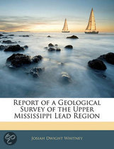 Report of a Geological Survey of the Upper Mississippi Lead Region