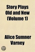 Story Plays Old And New (Volume 1)