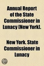 Annual Report of the State Commissioner in Lunacy [New York]. 1889