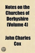 Notes on the Churches of Derbyshire (Volume 4)