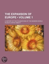 The Expansion Of Europe (Volume 1); A History Of The Foundations Of The Modern World