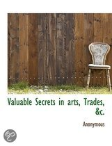 Valuable Secrets in Arts, Trades, &C.