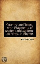 Country and Town, with Fragments of Ancient and Modern Morality. in Rhyme