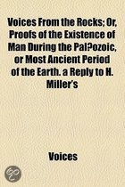 Voices from the Rocks; Or, Proofs of the Existence of Man During the Palaeozoic, or Most Ancient Period of the Earth. a Reply to H. Miller's 'Testimony of the Rocks'.