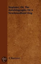 Neptune; Or, The Autobiography Of A Newfoundland Dog