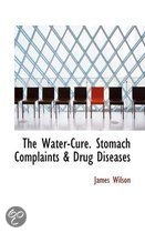 The Water-Cure. Stomach Complaints & Drug Diseases
