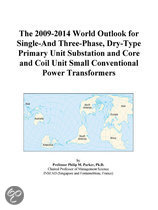 The 2009-2014 World Outlook for Single-And Three-Phase, Dry-Type Primary Unit Substation and Core and Coil Unit Small Conventional Power Transformers