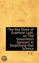 The Key-Stone of Grammar Laid; or, The Governess's Assistant in Simplifying That Science
