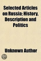 Selected Articles on Russia; History, Description and Politics