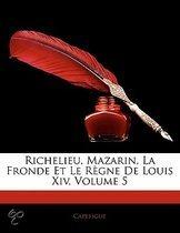 Richelieu, Mazarin, La Fronde Et Le R Gne de Louis XIV, Volume 5