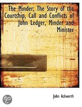The Minder; The Story of the Courtship, Call and Conflicts of John Ledger, Minder and Minister