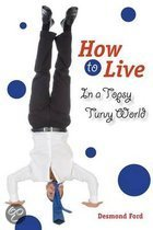 How to Live in a Topsy Turvy World
