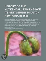 History of the Kuykendall Family Since Its Settlement in Dutch New York in 1646; With Genealogy as Found in Early Dutch Church Records, State and Government Documents, Together with Sketches of Colonial Times, Old Log Cabin Days, Indian Wars, Pioneer Hard