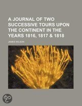 A Journal of Two Successive Tours Upon the Continent in the Years 1816, 1817 & 1818