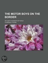 The Motor Boys on the Border; Or, Sixty Nuggets of Gold