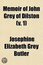 Memoir of John Grey of Dilston (Volume 1)