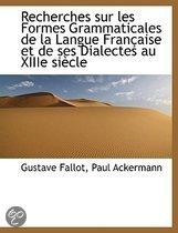 Recherches Sur Les Formes Grammaticales De La Langue Francaise Et De Ses Dialectes Au XIIIe Siecle