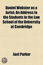 Daniel Webster as a Jurist; An Address to the Students in the Law School of the University at Cambridge