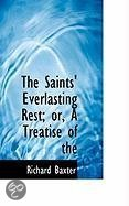 The Saints' Everlasting Rest; or, A Treatise of the