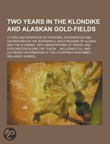Two Years in the Klondike and Alaskan Gold-Fields; A Thrilling Narrative of Personal Experiences and Adventures in the Wonderful Gold Regions of Alaska and the Klondike, with Observations of Travel and Exploration Along the Yukon ...