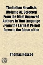 The Italian Novelists (Volume 3); Selected from the Most Approved Authors in That Language from the Earliest Period Down to the Close of the Eighteenth Century Arranged in an Historical and Chronological Series
