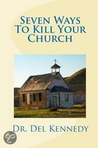 Seven Ways to Kill Your Church