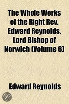 The Whole Works Of The Right Rev. Edward Reynolds, Lord Bishop Of Norwich (Volume 6)