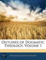 Outlines of Dogmatic Theology, Volume 1