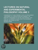 Lectures on Natural and Experimental Philosophy Volume 3; Considered in It's [Sic] Present State of Improvement Describing, in a Familiar and Easy Manner, the Principal Phenomena of Nature, and Shewing, That They All Co-Operate in Displaying the Goodness,