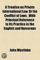 A Treatise on Private International Law; Or the Conflict of Laws, with Principal Reference to Its Practice in the English and Numerous References to American Authorities