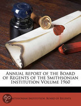 Annual Report of the Board of Regents of the Smithsonian Institution Volume 1960