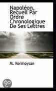 Napol On, Recueil Par Ordre Chronologique de Ses Lettres