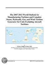 The 2007-2012 World Outlook for Manufacturing Turbines and Complete Steam, Hydraulic, Gas, and Wind Turbine Generator Set Units Excluding Aircraft Tur