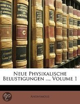 Neue Physikalische Belustigungen ..., Volume 1