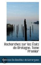 Recherches Sur Les Tats de Bretagne, Tome Premier