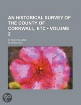 An Historical Survey of the County of Cornwall, Etc (Volume 2); In Two Volumes