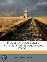 House of Play; Verses-Rhymes-Stories for Young Folks ..