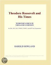Theodore Roosevelt and His Times (Webster's French Thesaurus Edition)