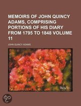 Memoirs of John Quincy Adams, Comprising Portions of His Diary from 1795 to 1848 Volume 11