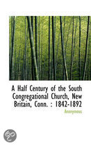 A Half Century of the South Congregational Church, New Britain, Conn.